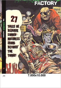 Zombie Factory: 27 Tales of Bizzare Comix Madness from Beyond the Tomb