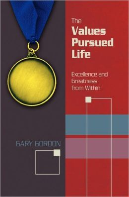 The Values Pursued Life: Excellence and Greatness from Within