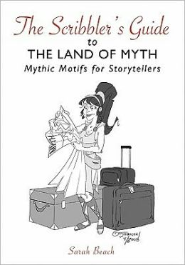 The Scribbler's Guide to the Land of Myth: Mythic Motifs for Storytellers