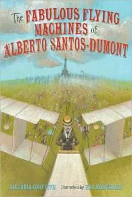 The Fabulous Flying Machines of Alberto Santos-Dumont