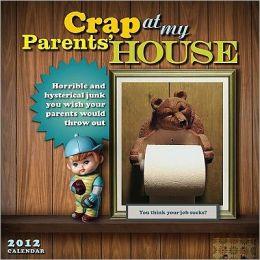 2012 CRAP AT MY PARENTS' HOUSE 2012 WALL CALENDAR