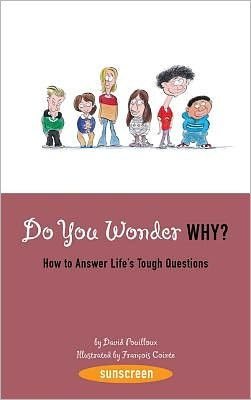 Do You Wonder Why?: How to Answer Life's Tough Questions