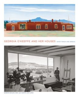 Georgia O'Keeffe and Her Houses: Ghost Ranch and Abiquiu