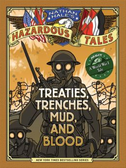 Treaties, Trenches, Mud, and Blood: A World War I Tale (Nathan Hale's Hazardous Tales)