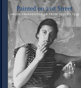 Helen Frankenthaler: Painted on 21st Street: Helen Frankenthaler from 1950 to 1959