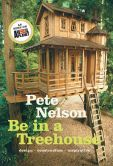 Book Cover Image. Title: Be in a Treehouse:  Design / Construction / Inspiration, Author: Pete Nelson