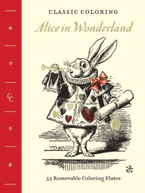 Classic Coloring: Alice in Wonderland (Coloring Book): 55 Removable Coloring Plates