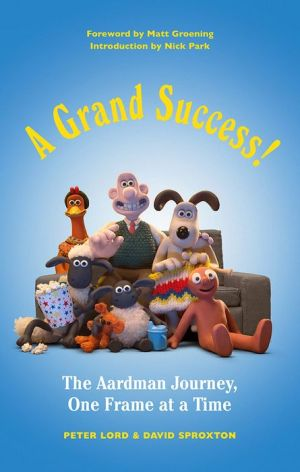 Book A Grand Success!: The Aardman Journey, One Frame at a Time