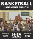 Book Cover Image. Title: Basketball (and Other Things):  A Collection of Questions Asked, Answered, Illustrated (B&N Exclusive Edition), Author: Shea Serrano