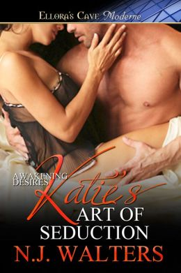 Katie's Art of Seduction (Awakening Desires, Book One)