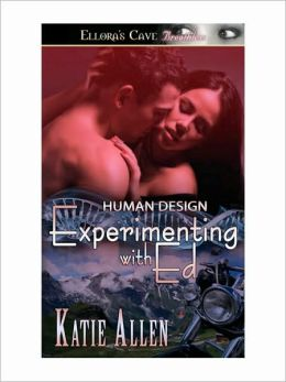 Experimenting with Ed (Human Design, Book One)