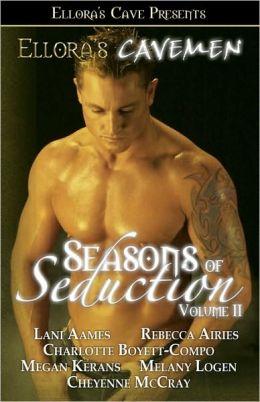 Ellora's Cavemen Seasons of Seduction, Volume II