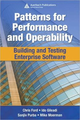 Patterns for Performance and Operability: Building and Testing Enterprise Software