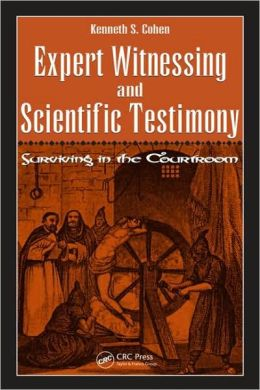 Expert Witnessing and Scientific Testimony: Surviving in the Courtroom