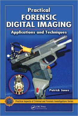 Practical Forensic Digital Imaging: Applications and Techniques