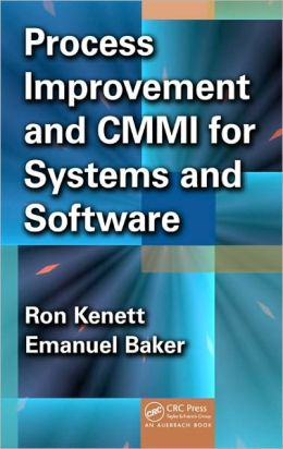 Process Improvement and CMMI for Systems and Software: Planning, Implementation, and Management
