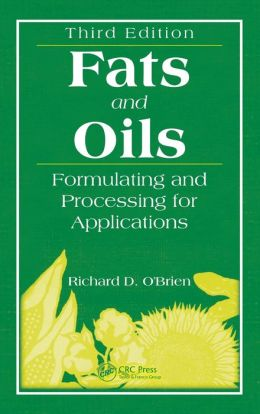 Fats and Oils Formulating and Processing for Applications, Third Edition: Formulating and Processing for Applications, Second Edition