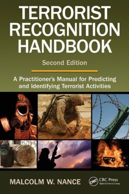 The Terrorism Recognition Handbook: A Practitioner's Manual for Predicting and Identifying Terrorist Activities