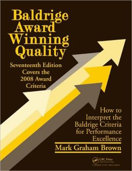 Baldrige Award Winning Quality - 17th Edition: How to Interpret the Baldrige Criteria for Performance Excellence