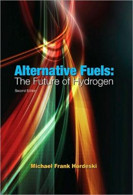 Alternative Fuels: The Future of Hydrogen, Second Edition