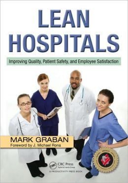 Lean Hospitals: Improving Quality Patient Safety and Employee Satisfaction