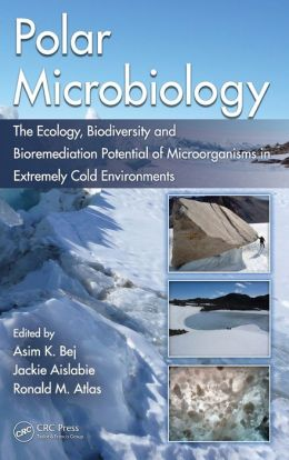 Polar Microbiology: The Ecology, Biodiversity and Bioremediation Potential of Microorganisms in Extremely Cold Environments
