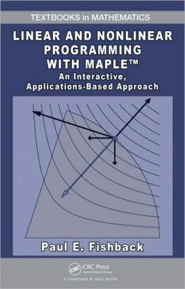 Linear and Nonlinear Programming with Maple: An Interactive, Applications-Based Approach