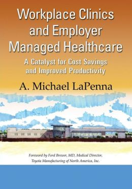 Workplace Clinics and Employer Managed Healthcare: A Catalyst for Cost Savings and Improved Productivity