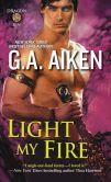 Book Cover Image. Title: Light My Fire, Author: G. A. Aiken