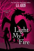 Book Cover Image. Title: Light My Fire, Author: G. A. Aiken