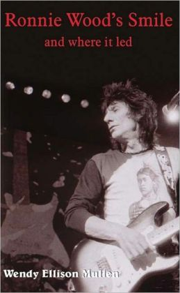 Ronnie Wood's Smile: and where it led (Writer's Digest Award Winner)