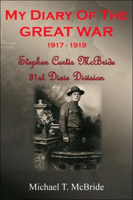 My Diary of the Great War 1917-1919: Stephen Curtis Mcbride 31st Dixie Division