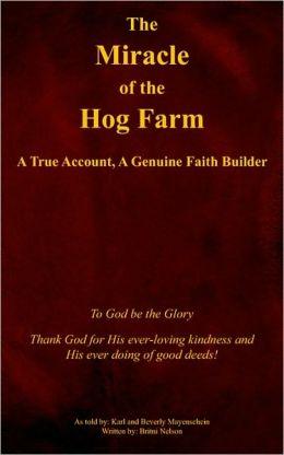 The Miracle of the Hog Farm: A True Account, A Genuine Faith Builder