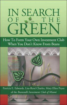 In Search of the Green: How to Form Your Own Investment Club When You Don't Know from Beans