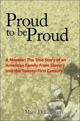 Proud to Be Proud: A Memoir: the True Story of an American Family from Slavery into the Twenty-First Century