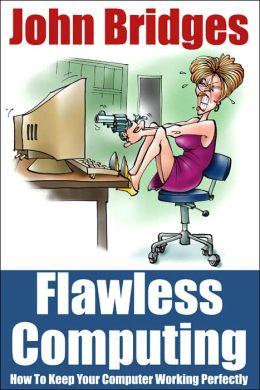 Flawless Computing: How To Keep Your Computer Working Perfectly