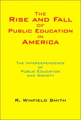 The Rise And Fall Of Public Education In America: The Interdependence Of Public Education And Society