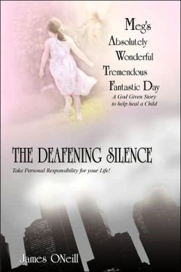 Meg's Absolutely Wonderful Tremendous Fantastic Day/The Deafening Silence: A God Given Story to Help Heal a Child/Take Personal Responsibility for your Life-GOD HAS A PLAN FOR YOU