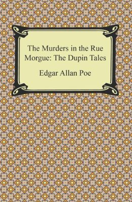 The Murders in the Rue Morgue: The Dupin Tales