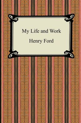 My Life and Work (the Autobiography of Henry Ford)