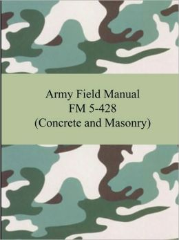 Army Field Manual FM 5-428 (Concrete and Masonry)