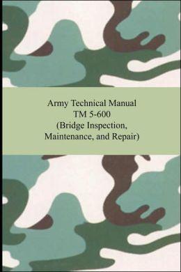 Army Technical Manual TM 5-600 (Bridge Inspection, Maintenance, and Repair)