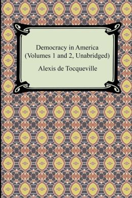 Democracy In America (Volumes 1 And 2, Unabridged)