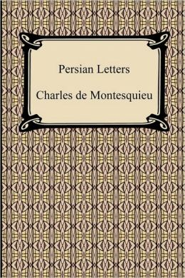 persian letters Persian letters is a classic of european literature by baron de montesquieu, the brilliant thinker who had a huge influence on the enlightenment.