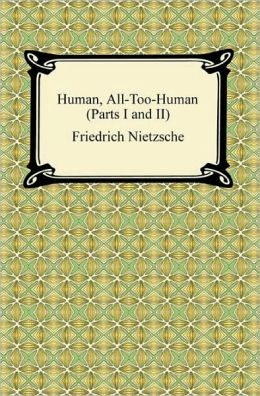 Human, All-Too-Human (Parts I And Ii)
