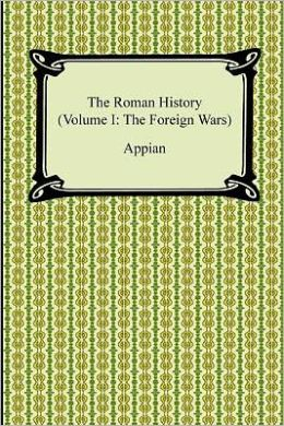 The Roman History (Volume I: The Foreign Wars)