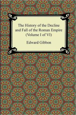 The History of the Decline and Fall of the Roman Empire (Volume I of VI)