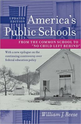 America's Public Schools: From the Common School to ''No Child Left Behind''