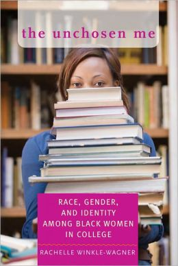 The Unchosen Me: Race, Gender, and Identity among Black Women in College