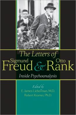 The Letters of Sigmund Freud and Otto Rank: Inside Psychoanalysis